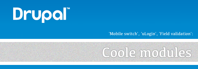 Coole Drupal modules: 'Mobile switch', 'uLogin', 'Field validation'